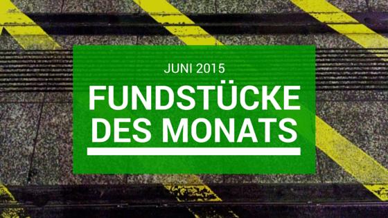 Fundstücke des Monats: Juni 2015
