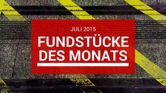 Fundstücke des Monats: Juli 2015