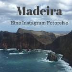 Madeira: Eine Instagram Fotoreise