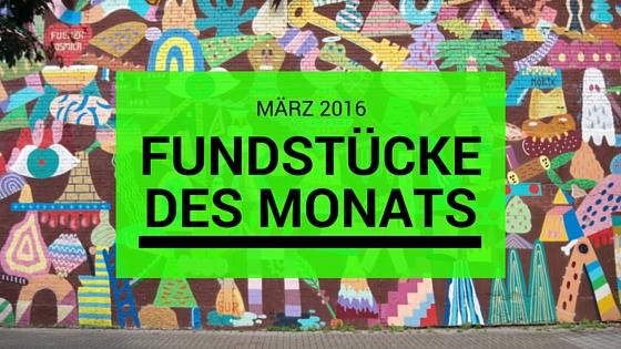 Fundstücke des Monats: März 2016