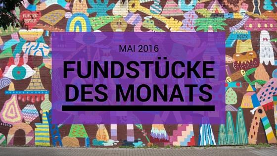 Fundstücke des Monats: Mai 2016