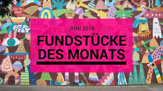 Fundstücke des Monats: Juni 2016