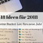 18 Ideen für 2018: Meine Bucket List fürs neue Jahr