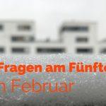 Fünf Fragen am Fünften im Februar