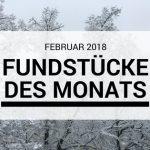 Meine Lieblingsfundstücke im Februar 2018